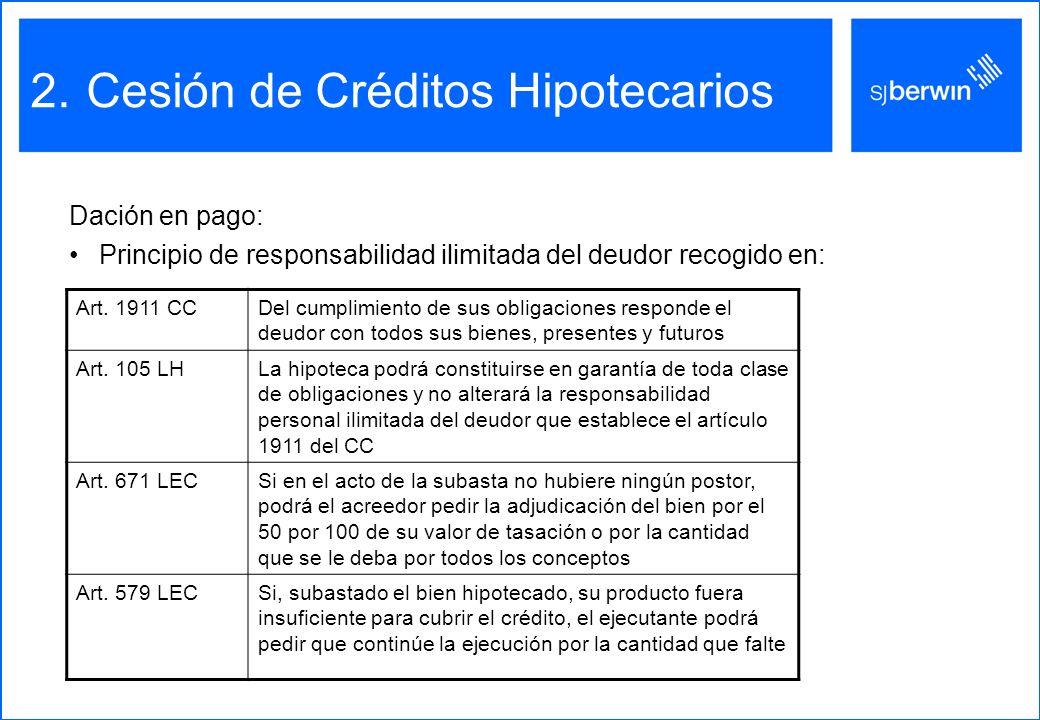2.Cesión de Créditos Hipotecarios Dación en pago: Principio de responsabilidad ilimitada del deudor recogido en: Art.