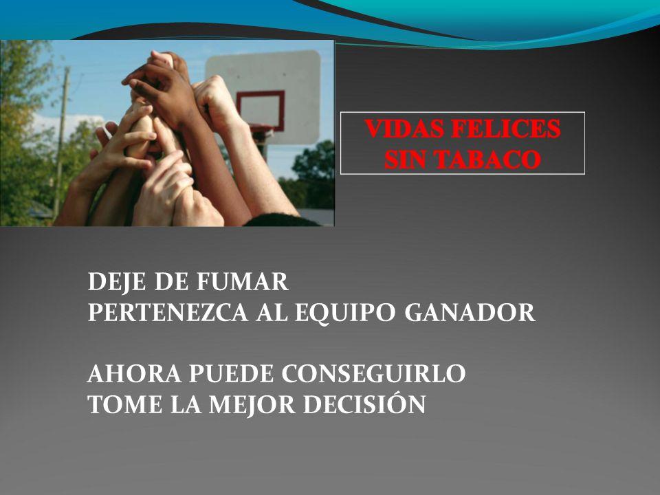 DEJE DE FUMAR PERTENEZCA AL EQUIPO GANADOR AHORA PUEDE CONSEGUIRLO TOME LA MEJOR DECISIÓN