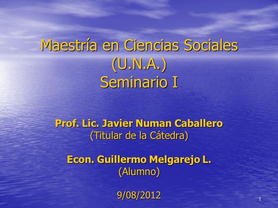 1 Maestría en Ciencias Sociales (U.N.A.) Seminario I Prof. Lic. Javier Numan Caballero (Titular de la Cátedra) Econ. Guillermo Melgarejo L. (Alumno)9/