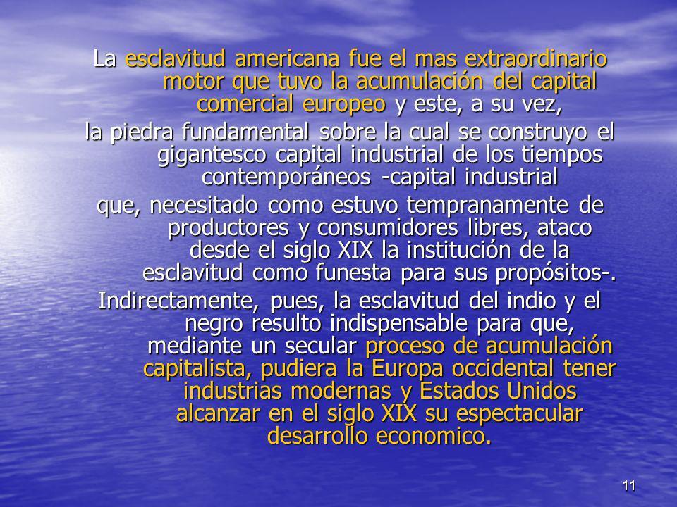 11 La esclavitud americana fue el mas extraordinario motor que tuvo la acumulación del capital comercial europeo y este, a su vez, la piedra fundament