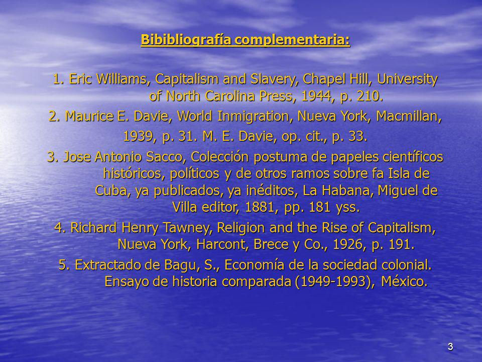 3 Bibibliografía complementaria: 1. Eric Williams, Capitalism and Slavery, Chapel Hill, University of North Carolina Press, 1944, p. 210. 2. Maurice E