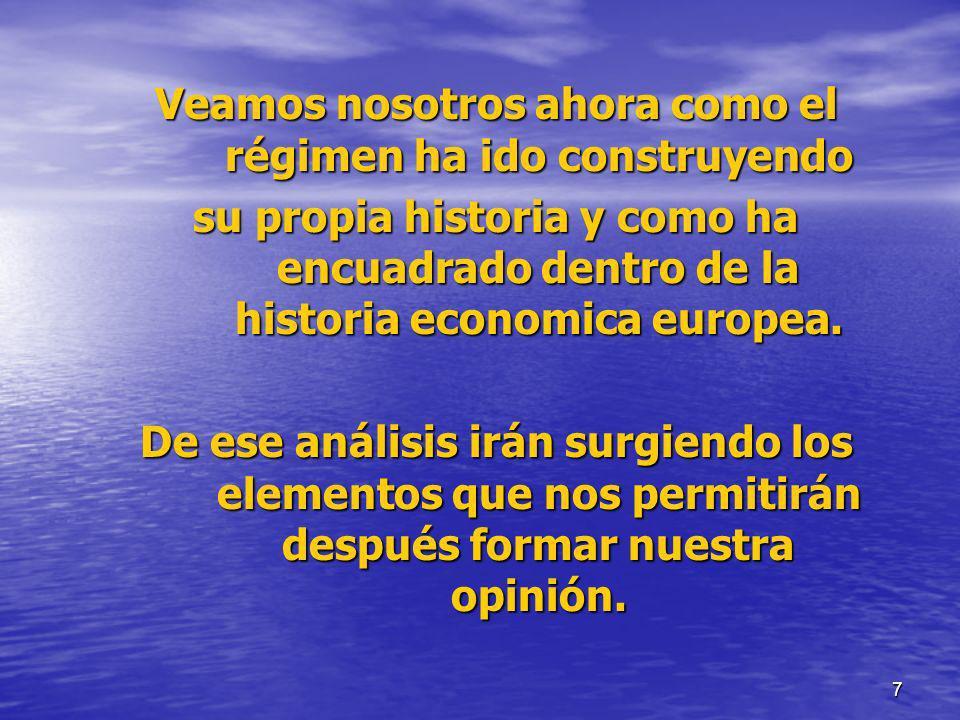7 Veamos nosotros ahora como el régimen ha ido construyendo su propia historia y como ha encuadrado dentro de la historia economica europea. De ese an