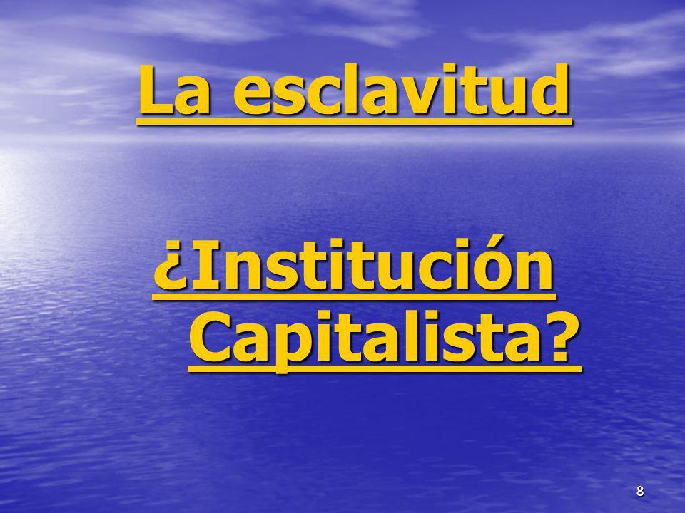 8 La esclavitud ¿Institución Capitalista?