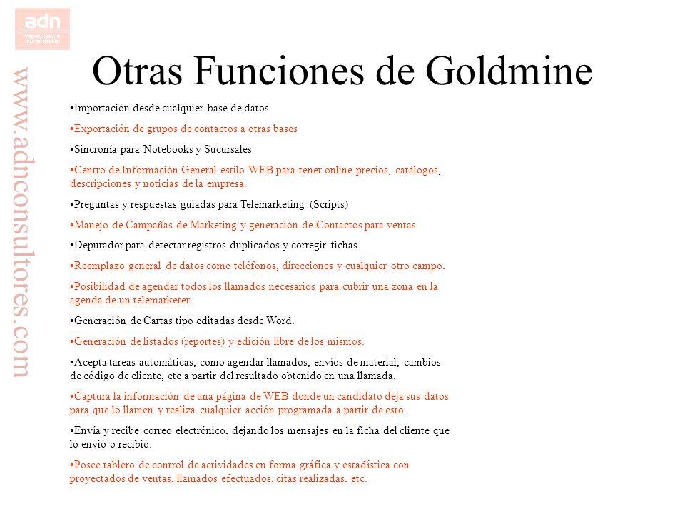 www.adnconsultores.com Otras Funciones de Goldmine Importación desde cualquier base de datos Exportación de grupos de contactos a otras bases Sincroní