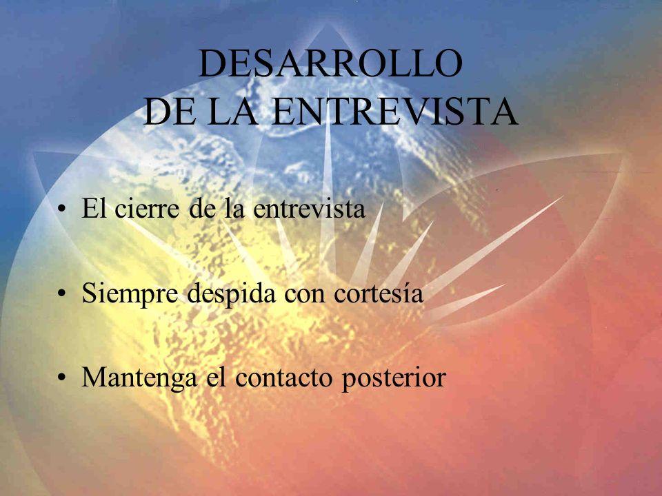 DESARROLLO DE LA ENTREVISTA El cierre de la entrevista Siempre despida con cortesía Mantenga el contacto posterior