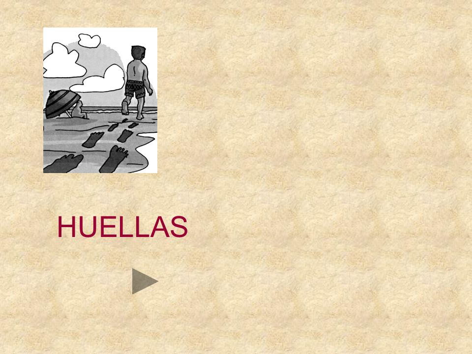 HUELLAS MUCHAS HIERBAS SUELAS HE VISTO TUS ………….… EN LA ARENA DE LA PLAYA