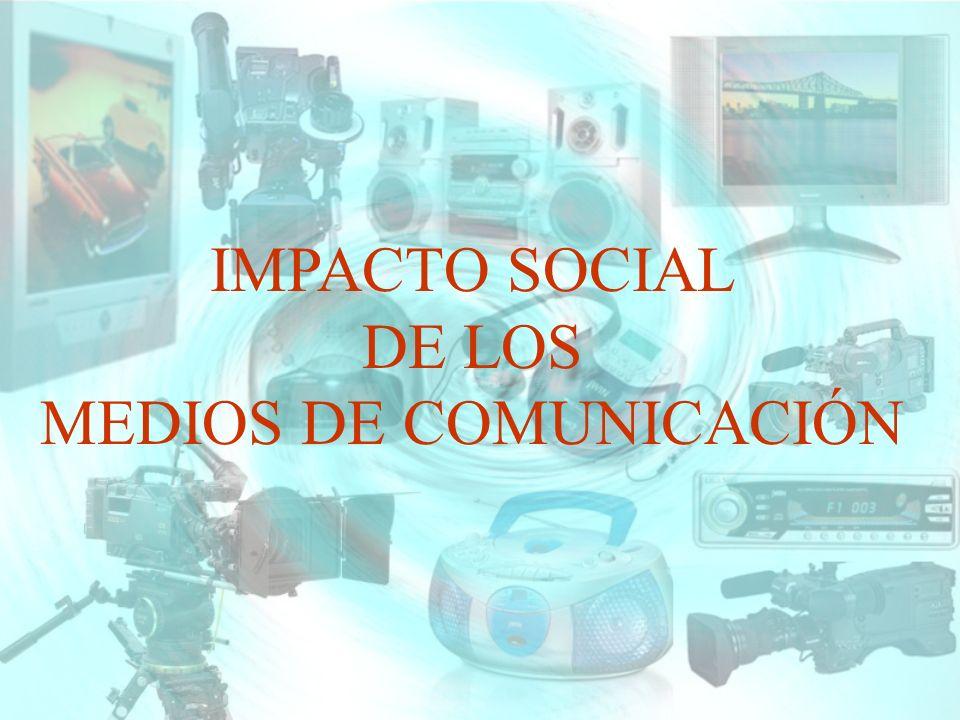 IMPACTO SOCIAL DE LOS MEDIOS DE COMUNICACIÓN