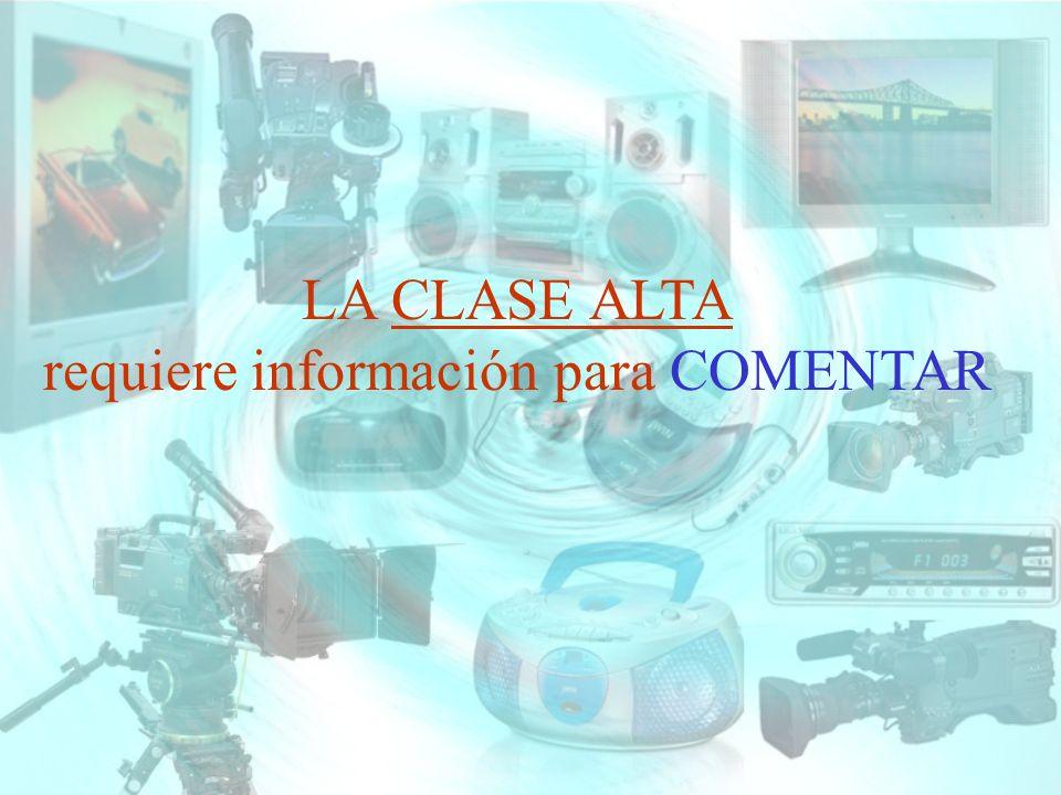 LA CLASE ALTA requiere información para COMENTAR