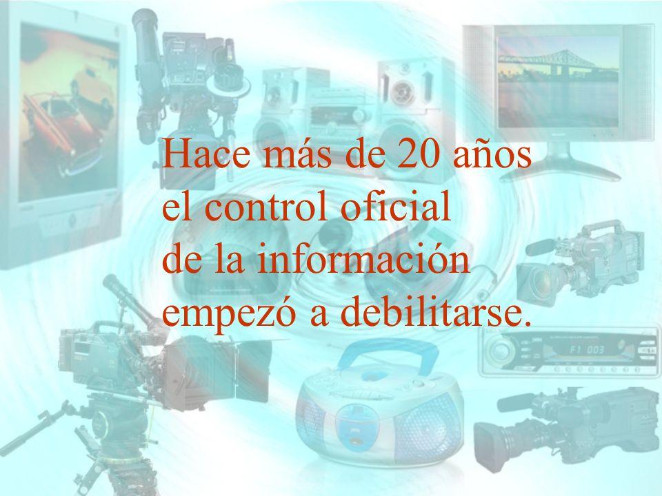 Hace más de 20 años el control oficial de la información empezó a debilitarse.