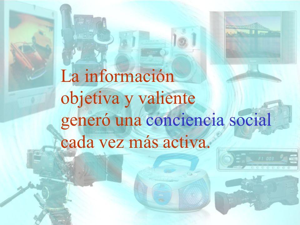 La información objetiva y valiente generó una conciencia social cada vez más activa.