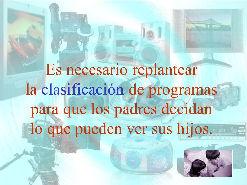 Es necesario replantear la clasificación de programas para que los padres decidan lo que pueden ver sus hijos.