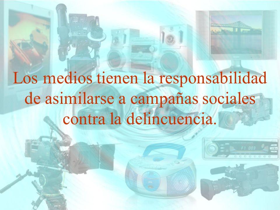 Los medios tienen la responsabilidad de asimilarse a campañas sociales contra la delincuencia.