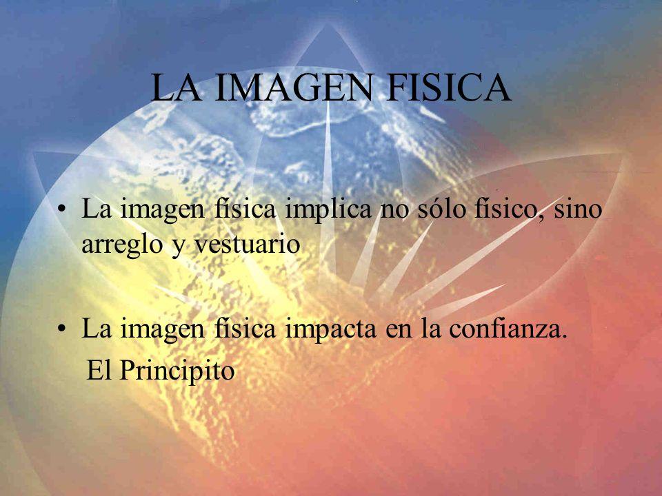 LA IMAGEN FISICA La imagen física implica no sólo físico, sino arreglo y vestuario La imagen física impacta en la confianza. El Principito