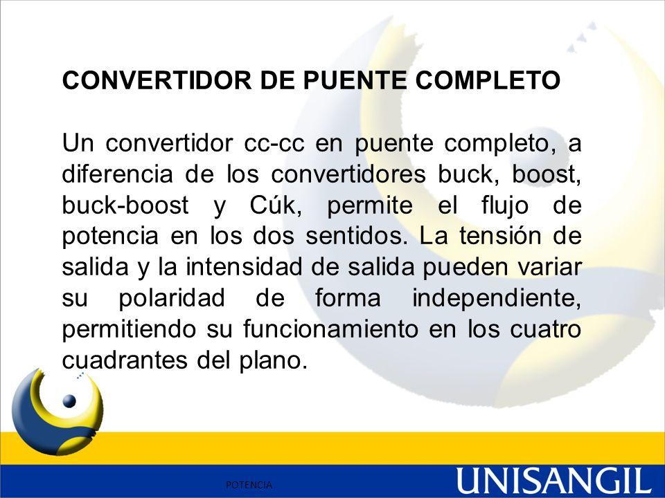 POTENCIA CONVERTIDOR DE PUENTE COMPLETO Un convertidor cc-cc en puente completo, a diferencia de los convertidores buck, boost, buck-boost y Cúk, perm