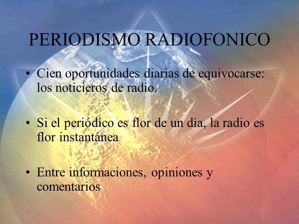 PERIODISMO RADIOFONICO Cien oportunidades diarias de equivocarse: los noticieros de radio. Si el periódico es flor de un día, la radio es flor instant