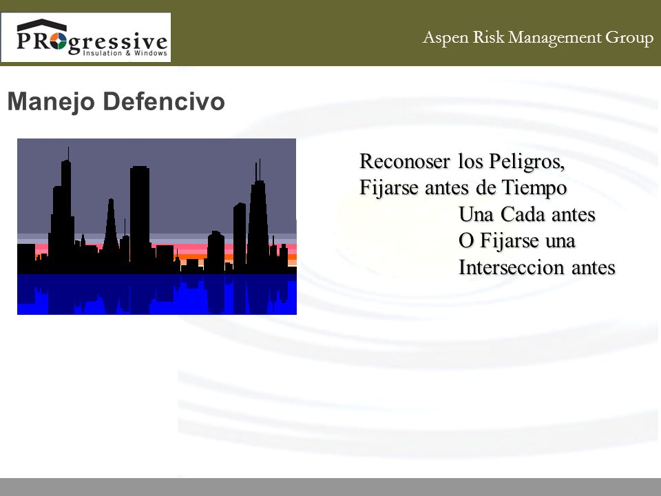 Aspen Risk Management Group Manejo Defencivo Reconoser los Peligros, Fijarse antes de Tiempo Una Cada antes O Fijarse una Interseccion antes