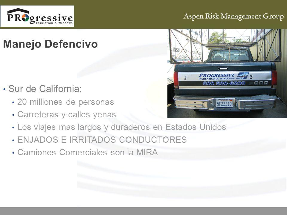 Aspen Risk Management Group Manejo Defencivo Sur de California: 20 milliones de personas Carreteras y calles yenas Los viajes mas largos y duraderos en Estados Unidos ENJADOS E IRRITADOS CONDUCTORES Camiones Comerciales son la MIRA