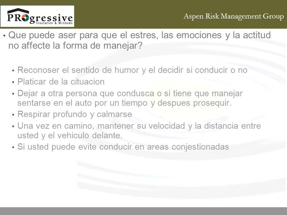 Aspen Risk Management Group Que puede aser para que el estres, las emociones y la actitud no affecte la forma de manejar.