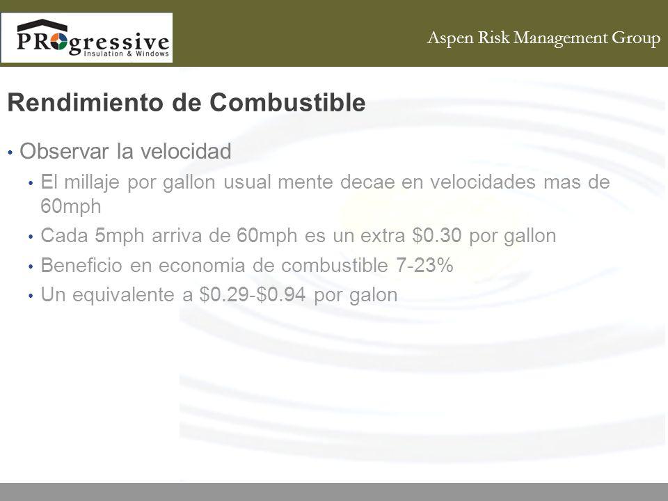 Aspen Risk Management Group Rendimiento de Combustible Observar la velocidad El millaje por gallon usual mente decae en velocidades mas de 60mph Cada 5mph arriva de 60mph es un extra $0.30 por gallon Beneficio en economia de combustible 7-23% Un equivalente a $0.29-$0.94 por galon