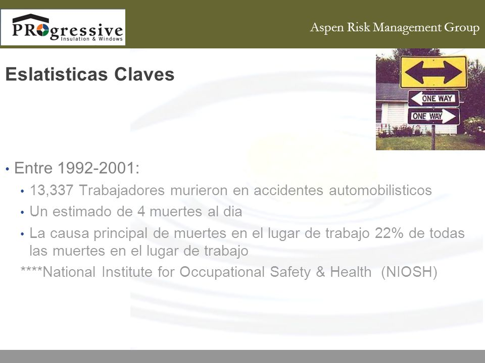 Aspen Risk Management Group Eslatisticas Claves Entre : 13,337 Trabajadores murieron en accidentes automobilisticos Un estimado de 4 muertes al dia La causa principal de muertes en el lugar de trabajo 22% de todas las muertes en el lugar de trabajo ****National Institute for Occupational Safety & Health (NIOSH)