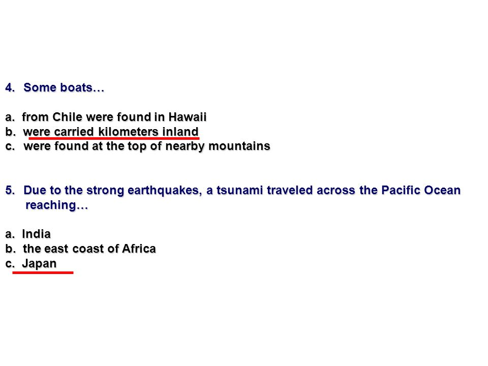 4.Some boats… a. from Chile were found in Hawaii b. were carried kilometers inland c.were found at the top of nearby mountains 5.Due to the strong ear