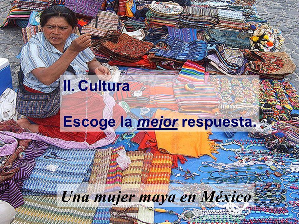II.Cultura Escoge la mejor respuesta. Una mujer maya en México