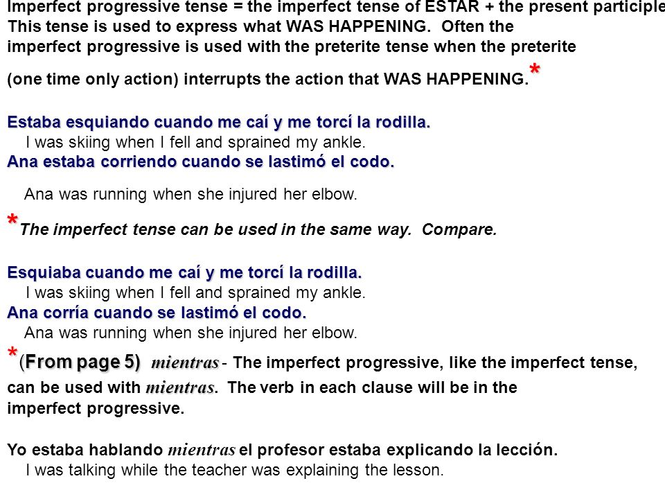 Imperfect progressive tense = the imperfect tense of ESTAR + the present participle. This tense is used to express what WAS HAPPENING. Often the imper