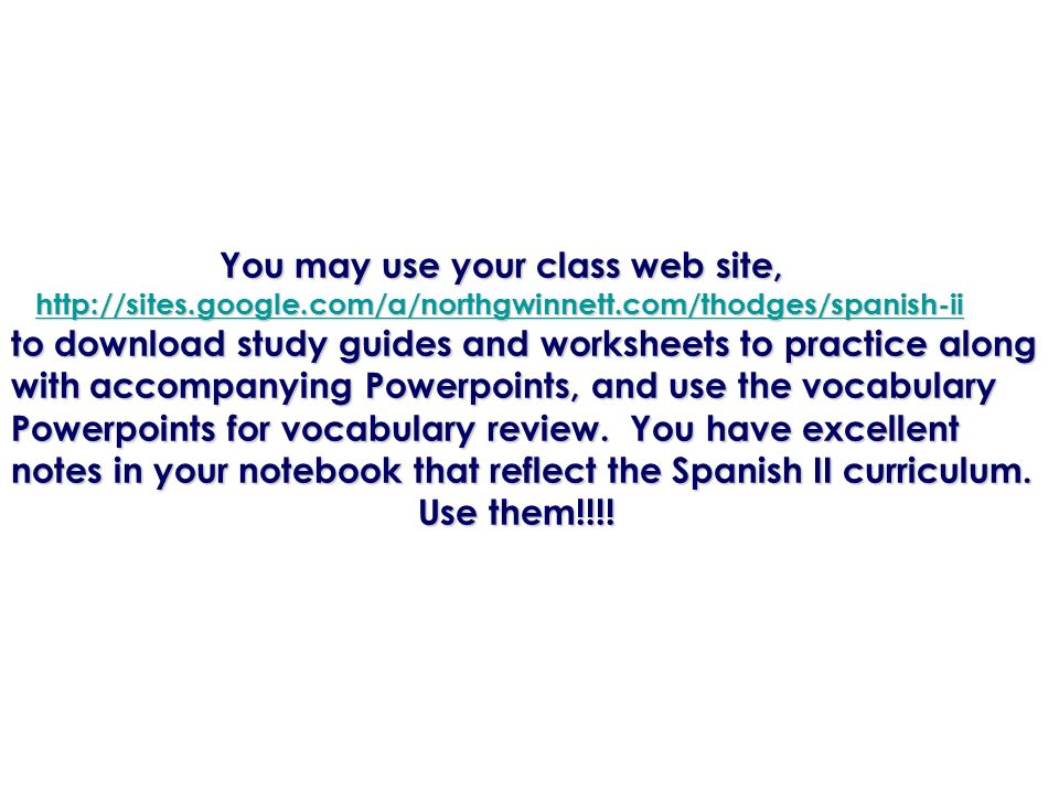 You may use your class web site, You may use your class web site, http://sites.google.com/a/northgwinnett.com/thodges/spanish-ii http://sites.google.c