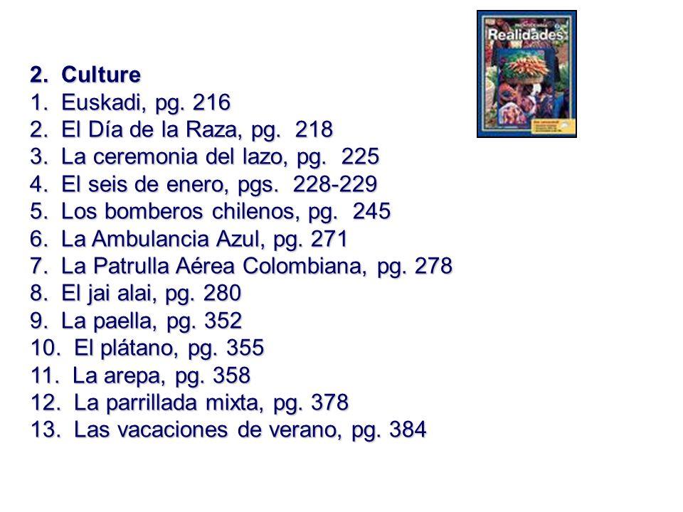 2. Culture 1. Euskadi, pg. 216 2. El Día de la Raza, pg. 218 3. La ceremonia del lazo, pg. 225 4. El seis de enero, pgs. 228-229 5. Los bomberos chile