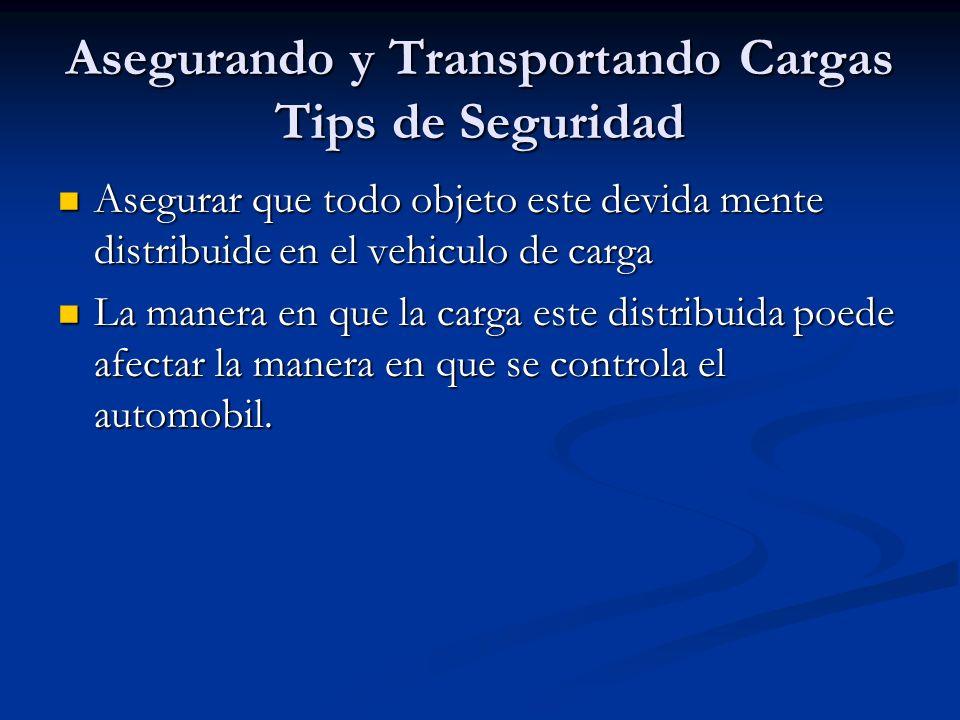 Asegurando y Transportando Cargas Tips de Seguridad Asegurar que todo objeto este devida mente distribuide en el vehiculo de carga Asegurar que todo o