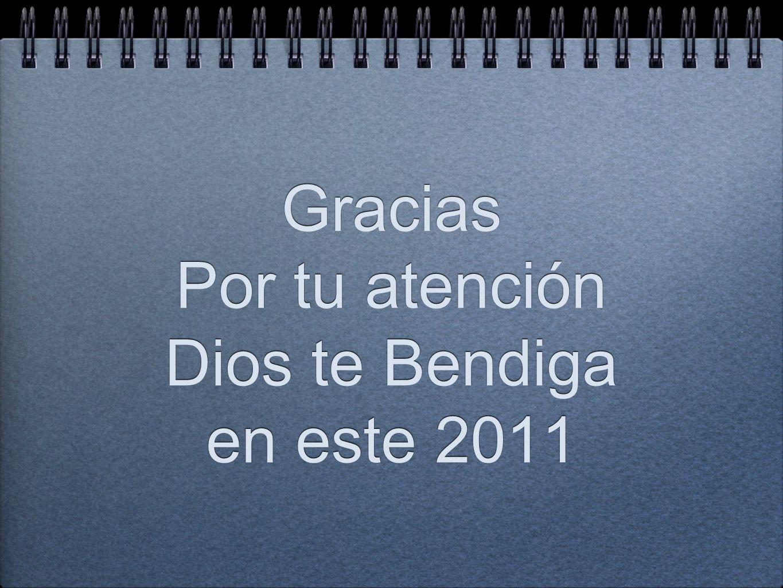 Gracias Por tu atención Dios te Bendiga en este 2011 Gracias Por tu atención Dios te Bendiga en este 2011