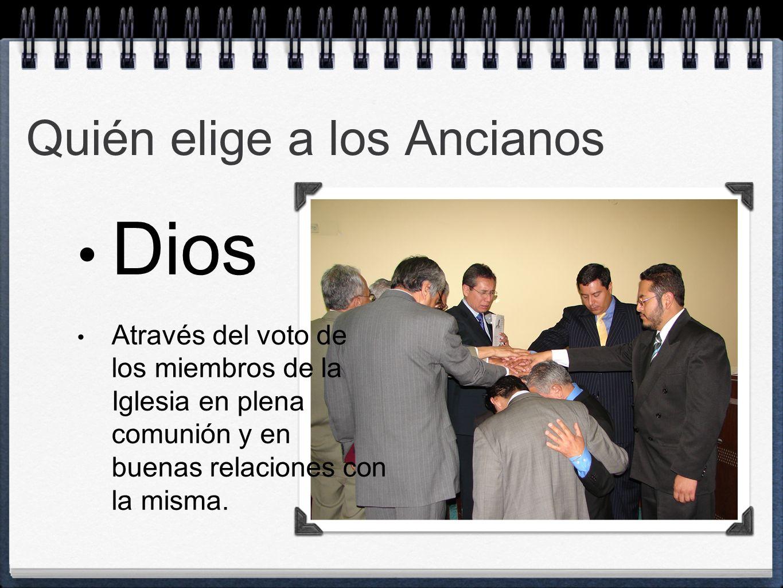 Quién elige a los Ancianos Dios Através del voto de los miembros de la Iglesia en plena comunión y en buenas relaciones con la misma.