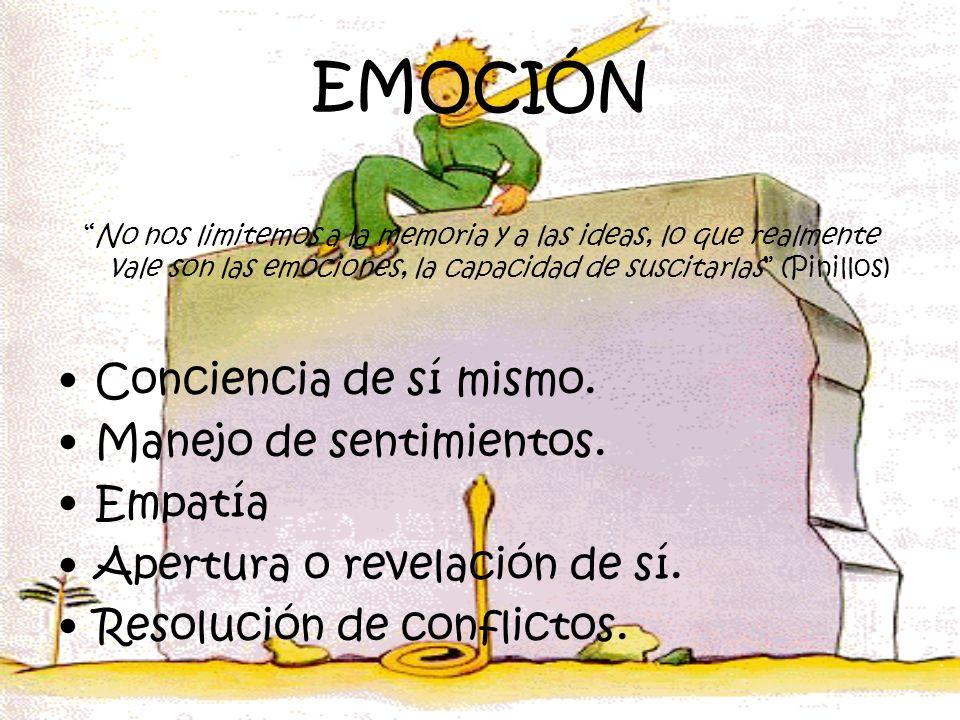 EMOCIÓN No nos limitemos a la memoria y a las ideas, lo que realmente vale son las emociones, la capacidad de suscitarlas (Pinillos) Conciencia de sí
