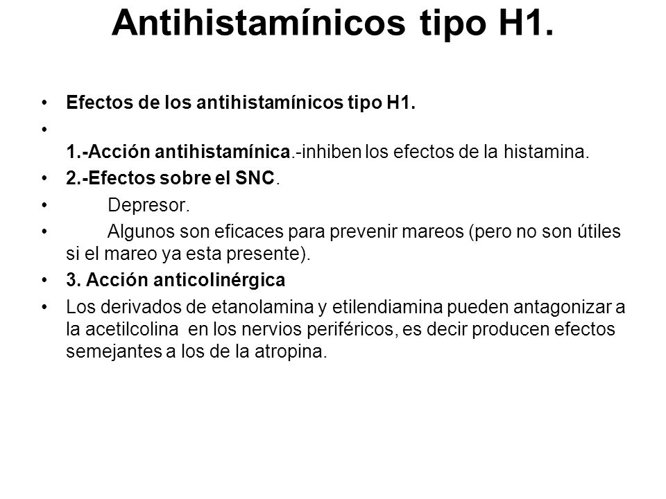 Antihistamínicos tipo H1. Efectos de los antihistamínicos tipo H1. 1.-Acción antihistamínica.-inhiben los efectos de la histamina. 2.-Efectos sobre el