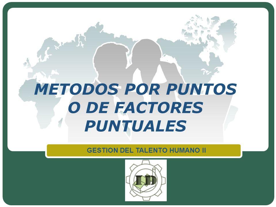 LOGO METODOS POR PUNTOS O DE FACTORES PUNTUALES GESTION DEL TALENTO HUMANO II