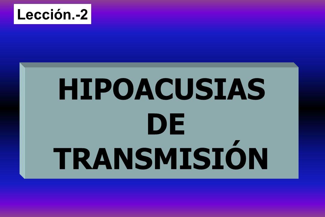 HIPOACUSIAS DE TRANSMISIÓN Lección.-2