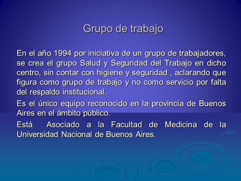 Grupo de trabajo En el año 1994 por iniciativa de un grupo de trabajadores, se crea el grupo Salud y Seguridad del Trabajo en dicho centro, sin contar