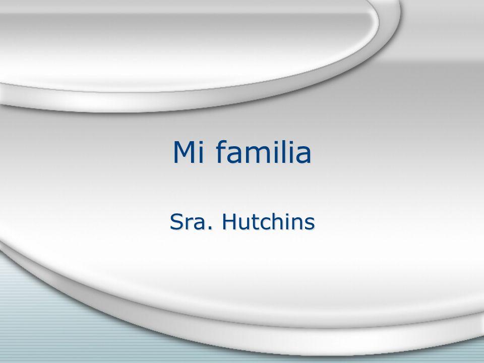 Mi familia Sra. Hutchins