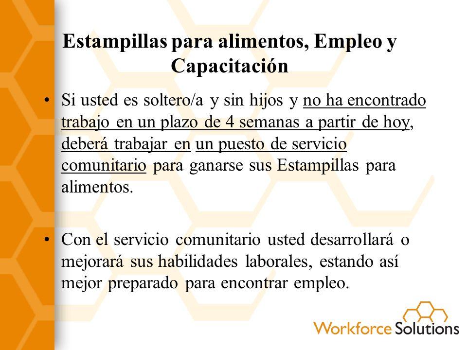 Estampillas para alimentos, Empleo y Capacitación Si usted tiene entre 16 y 60 años de edad, y tiene dependientes, le convendría ganar experiencia laboral por medio de un trabajo no remunerado de servicio comunitario.
