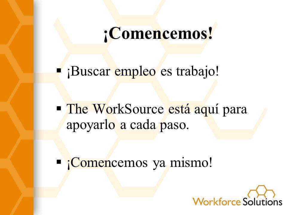 ¡Comencemos! ¡Buscar empleo es trabajo! The WorkSource está aquí para apoyarlo a cada paso. ¡Comencemos ya mismo!