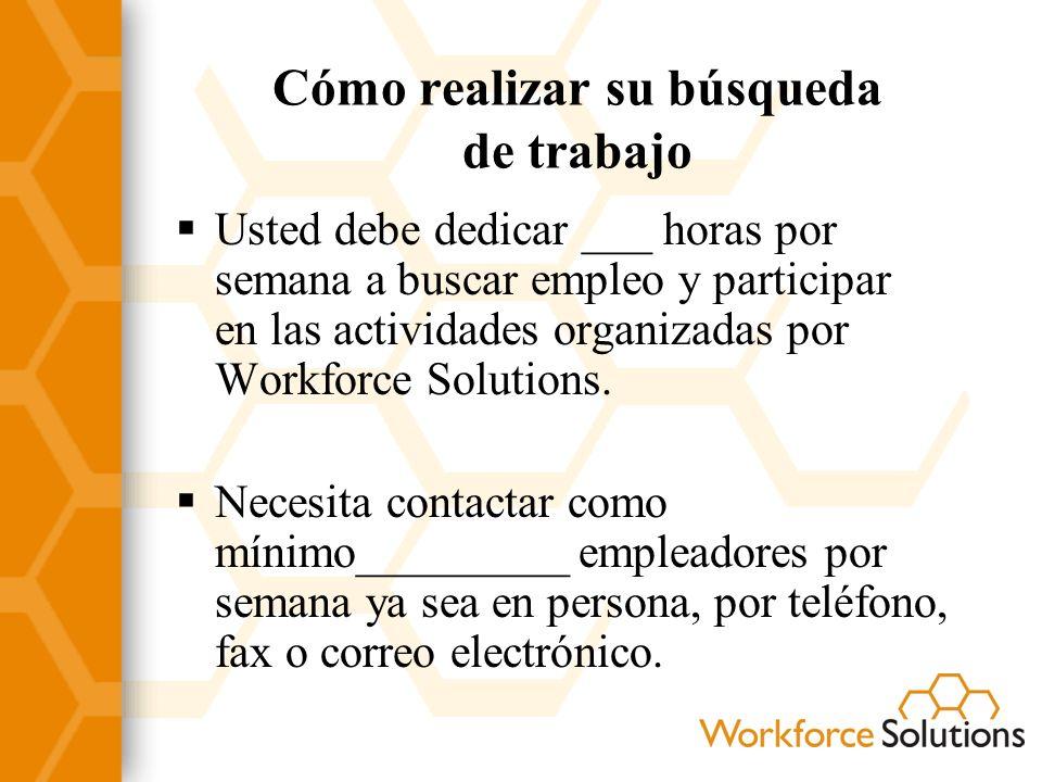 Cómo realizar su búsqueda de trabajo Usted debe dedicar ___ horas por semana a buscar empleo y participar en las actividades organizadas por Workforce Solutions.