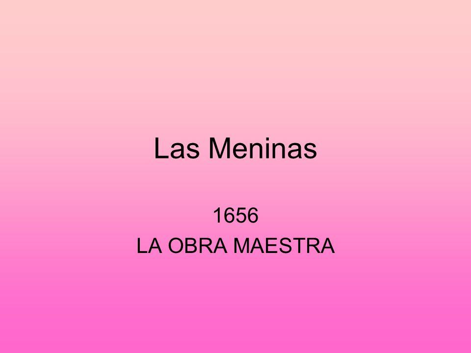 Las Meninas The Maids of Honor 1656 Obra maestra Mide 10 x 9 Punto focal: Margarita, La Infanta, hija de Felipe IV y Mariana.
