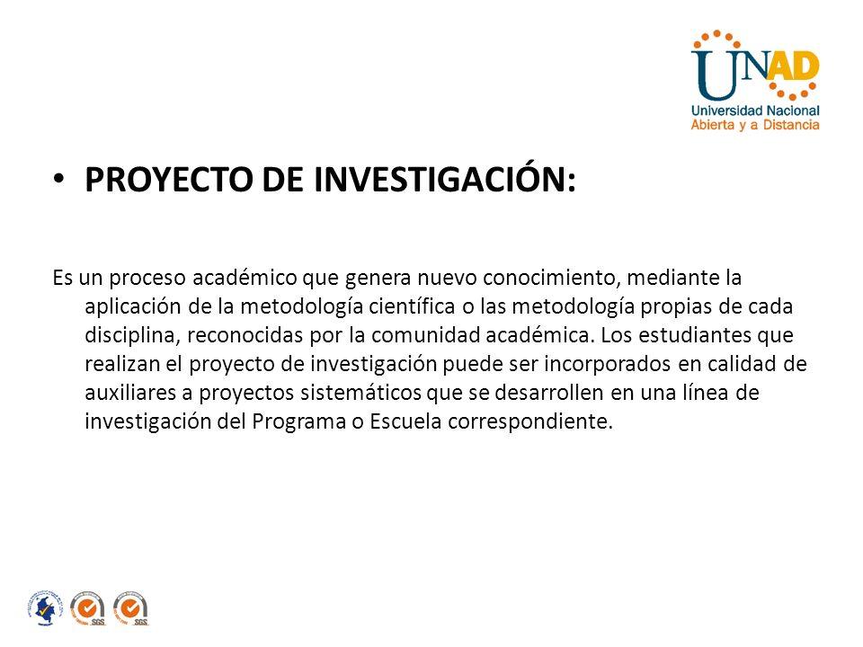 PROYECTO DE INVESTIGACIÓN: Es un proceso académico que genera nuevo conocimiento, mediante la aplicación de la metodología científica o las metodologí
