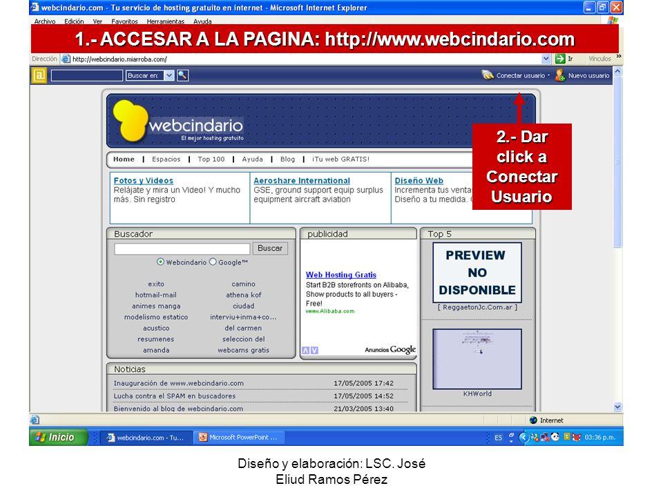 Diseño y elaboración: LSC. José Eliud Ramos Pérez 1.- ACCESAR A LA PAGINA: http://www.webcindario.com 2.- Dar click a Conectar Usuario