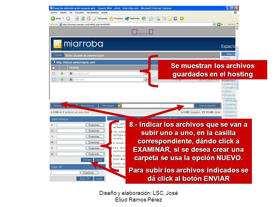Diseño y elaboración: LSC. José Eliud Ramos Pérez Se muestran los archivos guardados en el hosting 8.- Indicar los archivos que se van a subir uno a u
