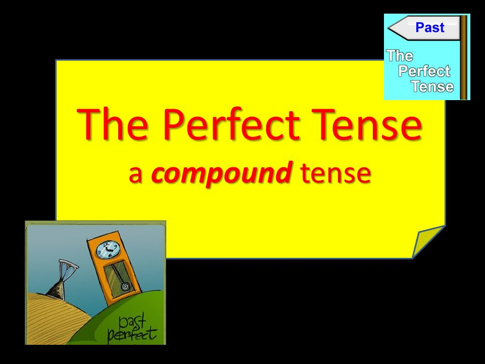you have done The PERFECT tense is used to talk about something you have done.