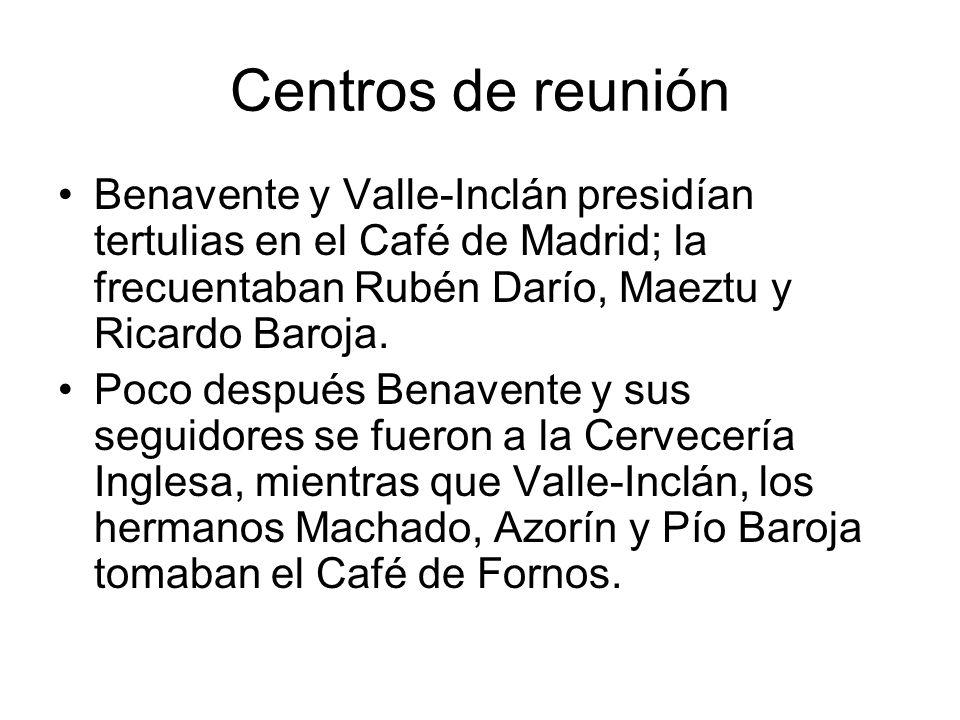 Centros de reunión Benavente y Valle-Inclán presidían tertulias en el Café de Madrid; la frecuentaban Rubén Darío, Maeztu y Ricardo Baroja. Poco despu