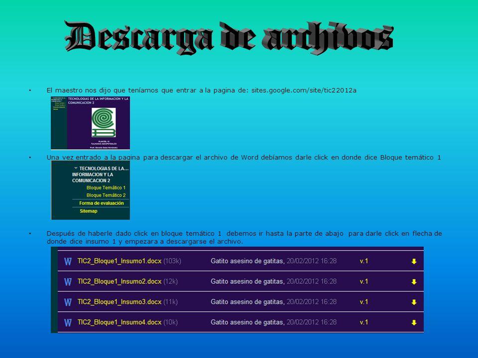 El maestro nos dijo que teníamos que entrar a la pagina de: sites.google.com/site/tic22012a Una vez entrado a la pagina para descargar el archivo de W
