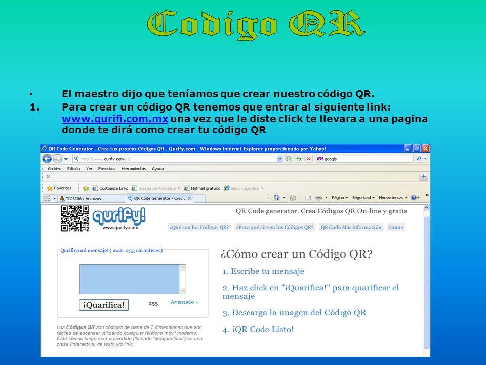 El maestro dijo que teníamos que crear nuestro código QR. 1.Para crear un código QR tenemos que entrar al siguiente link: www.qurifi.com.mx una vez qu