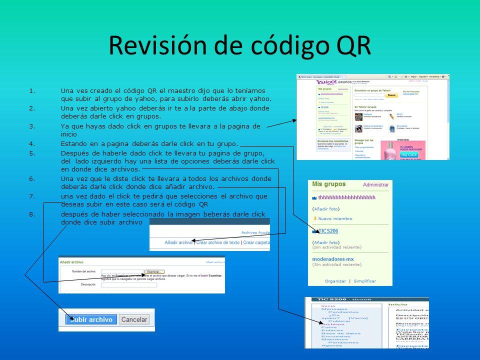 Revisión de código QR 1.Una ves creado el código QR el maestro dijo que lo teníamos que subir al grupo de yahoo, para subirlo deberás abrir yahoo. 2.U